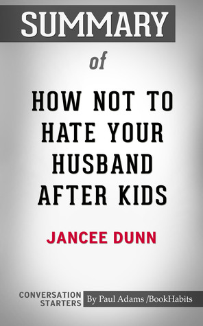 Summary of How Not to Hate Your Husband After Kids by Jancee Dunn | Conversation Starters