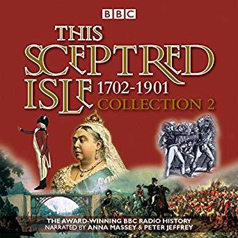 The Sceptred Isle Collection 2: 1702-1901: The Classic BBC Radio History