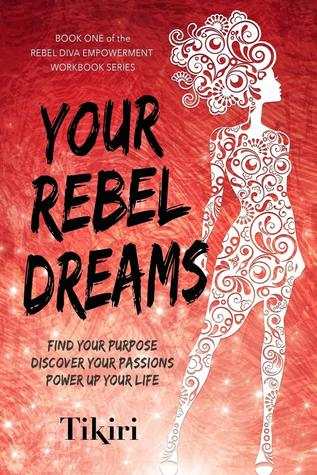 Your Rebel Dreams: Discover Your Purpose and Passions to Power Up Your Life (Rebel Diva Workbooks)