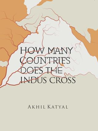How Many Countries Does The Indus Cross by Akhil Katyal