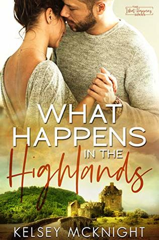 What Happens in the Highlands by Kelsey McKnight