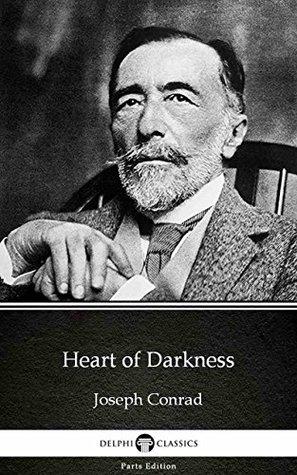 Heart of Darkness by Joseph Conrad - Delphi Classics (Illustrated) (Delphi Parts Edition (Joseph Conrad) Book 7)