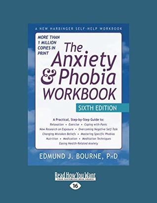 The Anxiety & Phobia Workbook: Sixth Edition (Large Print 16pt: Volume#2 of 2)