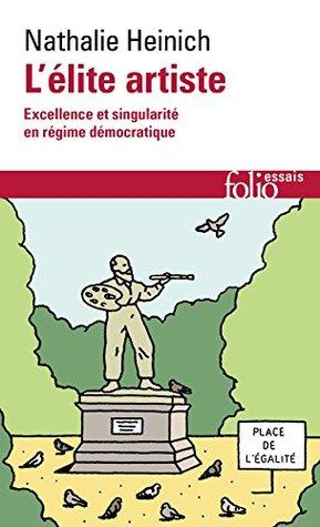 L'élite artiste. Excellence et singularité en régime démocratique (Folio Essais t. 638)