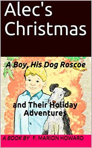 Alec's Christmas: A Boy, His Dog Roscoe and Their Holiday Adventures (Alec and Roscoe Adventures Book 1)