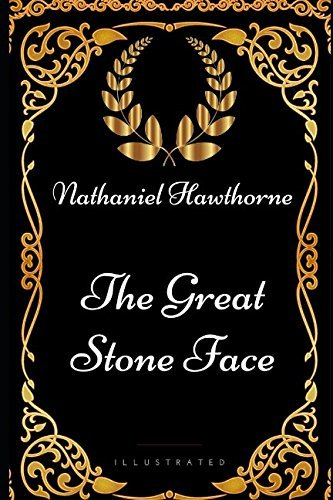 The Great Stone Face: By Nathaniel Hawthorne - Illustrated