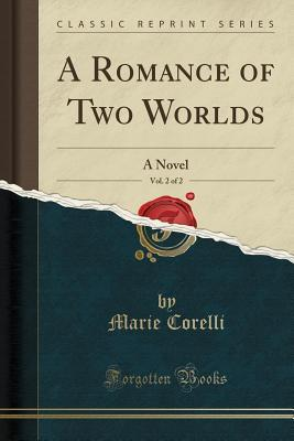 A Romance of Two Worlds, Vol. 2 of 2: A Novel