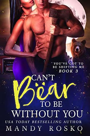Can't Bear to Be Without You (You've Got to Be Shifting Me Book 3)