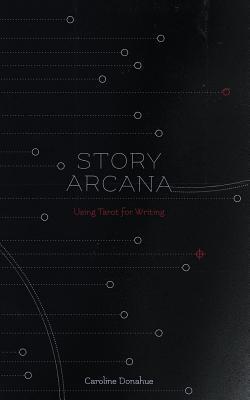 Story Arcana: Tarot for Writers