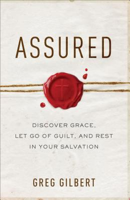 Assured: Discover Grace, Let Go of Guilt, and Rest in Your Salvation