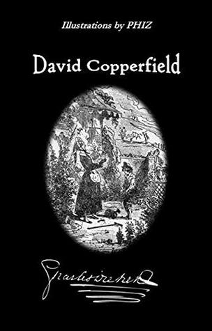 David Copperfield (Illustrated and Annotated): The Personal History and Experience of the Younger