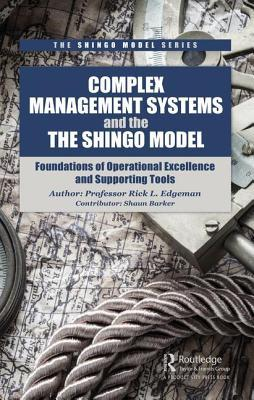 The Theory and Context Behind the Shingo Model: A Complex Systems-Based Framework for Enterprise Excellence