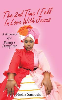 The 2Nd Time I Fell in Love with Jesus: A Testimony of a Pastor's Daughter