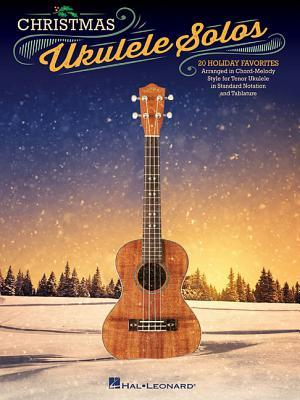 Christmas Ukulele Solos: 20 Holiday Favorites Arranged in Chord-Melody Style for Tenor Ukulele