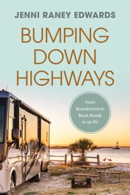 Bumping Down Highways: From Boardrooms to Back Roads in an RV
