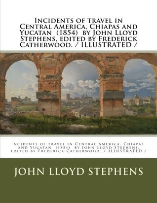 Incidents of travel in Central America, Chiapas and Yucatan (1854) by John Lloyd Stephens, edited by Frederick Catherwood. / ILLUSTRATED /