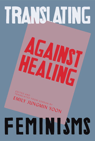Against Healing: Nine Korean Poets (Translating Feminisms)