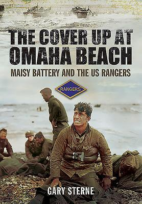 The Cover Up at Omaha Beach: Maisy Battery and the Us Rangers