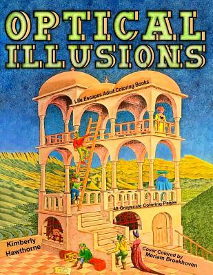 Optical Illusions: Life Escapes Adult Coloring Books 48 Grayscale Coloring Pages of Mind-Bending Optical Illusions