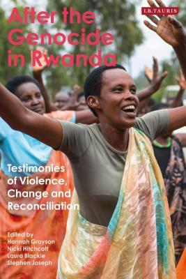 After the Genocide in Rwanda: Testimonies of Violence, Change and Reconciliation
