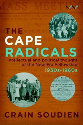 The Cape Radicals: Intellectual and Political Thought of the New Era Fellowship, 1930s to 1960s