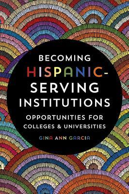 Becoming Hispanic-Serving Institutions: Opportunities for Colleges and Universities