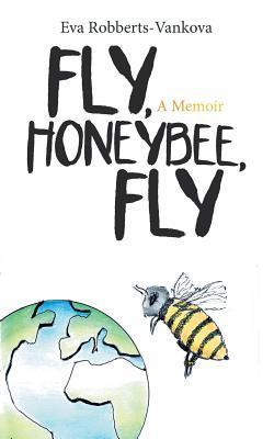 Fly, Honeybee, Fly: A Memoir