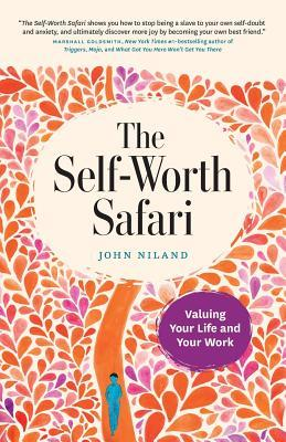 The Self-Worth Safari  Valuing Your Life and Your Work by John Niland 0590c1405