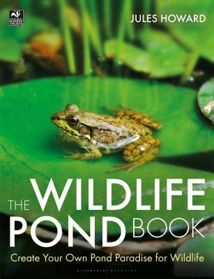The Wildlife Pond Book: Create Your Own Pond Paradise for Wildlife