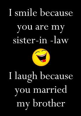 I Smile Because You Are My Sister In Law Laugh Married