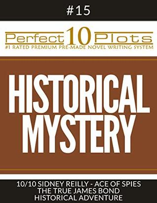 """Perfect 10 Historical Mystery Plots #15-10 """"SIDNEY REILLY – ACE OF SPIES – THE TRUE JAMES BOND – HISTORICAL ADVENTURE"""": Premium Pre-Made Fiction Writing Template System (Perfect 10 Plots)"""