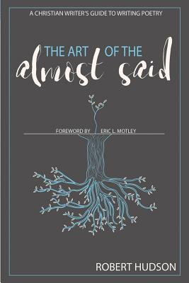 The Art of the Almost Said: A Christian Writer's Guide to Writing Poetry