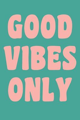 Good Vibes Only: 6 X 9 110 Page Dot Grid Notebook for Happy Journaling and Intentional Mindful Living Pink and Green Inspirational Cover