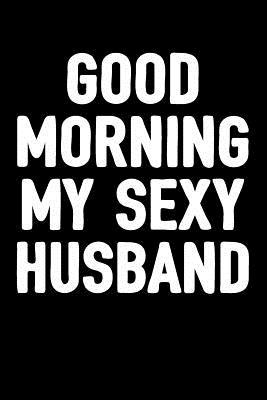 Bekend Good Morning My Sexy Husband: Blank Lined Journal to Write in @IY33