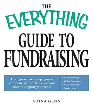 The Everything Guide to Fundraising Book: From grassroots campaigns to corporate sponsorships -- All you need to support your cause; Capital campagins/ ... marketing / Special Events