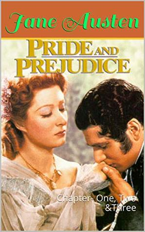 Pride and Prejudice: Chapter- One, Two &Three
