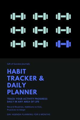 Gift of Success Journals Habit Tracker & Daily Planner Track Your Activity Progress Daily in Any Area of Life Record Routines, Additions to Kick, Practices to Adopt: Day Agenda Planning for 6 Months: 2019 Hourly Daybook & Habit Diary to Reach Your Goals