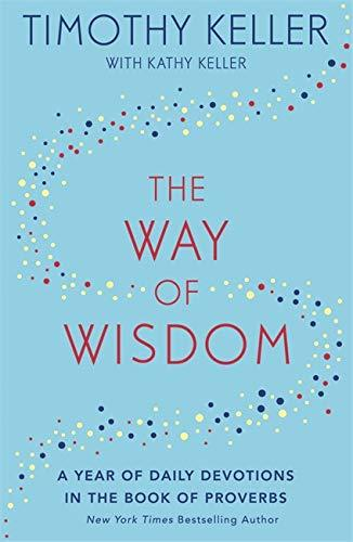 The Way of Wisdom: A Year of Daily Devotions in the Book of Proverbs