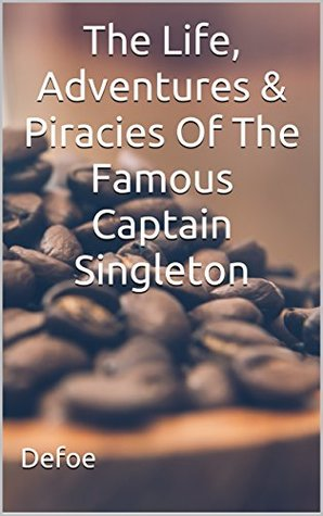 The Life, Adventures & Piracies Of The Famous Captain Singleton: (Annotated)