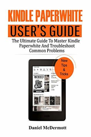 KINDLE PAPERWHITE USER'S GUIDE: The Ultimate Guide to Master Kindle Paperwhite And Troubleshoot Common Problems