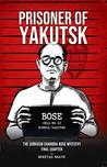 Prisoner of Yakutsk : The Subhash Chandra Bose Mystery Final Chapter