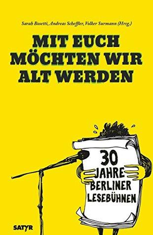 Mit euch möchten wir alt werden: 30 Jahre Berliner Lesebühnen