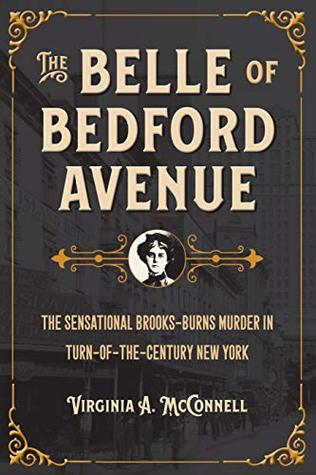 The Belle of Bedford Avenue: The Sensational Brooks-Burns Murder in Turn-of-the-Century New York