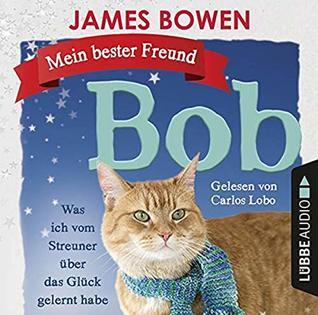 Mein bester Freund Bob: Was ich vom Streuner über das Glück gelernt habe.