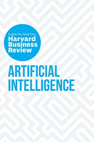 Artificial Intelligence: The Insights You Need from Harvard Business Review (HBR Insights Series)