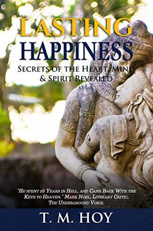 Lasting Happiness: Secrets of the Heart, Mind & Spirit Revealed