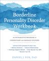 The Borderline Personality Disorder Workbook by Daniel J. Fox
