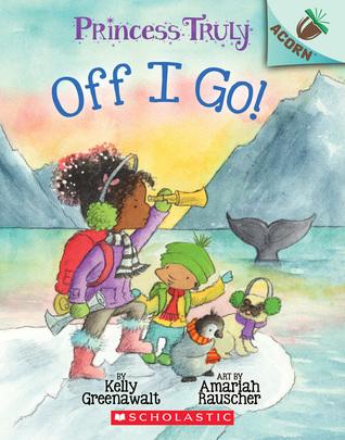 The Off I Go!: An Acorn Book (Princess Truly #2)