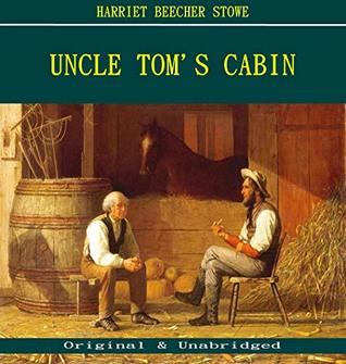 Uncle Tom's Cabin - Harriet Beecher Stowe (ANNOTATED) (Unabridged Content of Old Version)