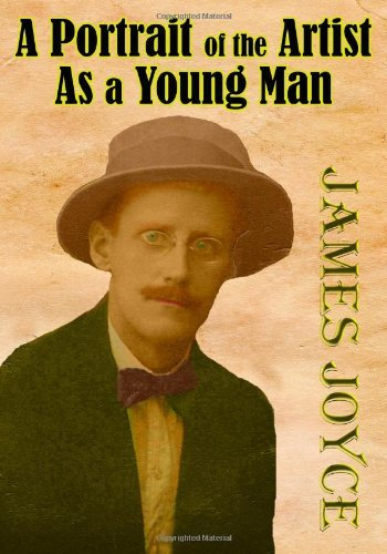 A Portrait of the Artist As a Young Man: The Third Greatest English-language Novel of the 20th Century by James Joyce (Timeless Classic Books)